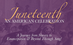Juneteenth An American Celebration – A Journey from Slavey to Emancipation & Beyond Through Song! with The Heritage Ensemble, June 18,2016