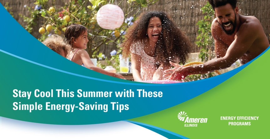 Stay Cool This Summer with These Simple Energy-Saving Tips By Angie Ostaszewski, MBA, Advisor, Ameren Illinois